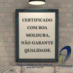 Certificado com boa moldura não garante Qualidade