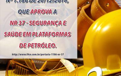 Portaria Nº 1186 – NR 37 – Segurança e Saúde em Plataformas de Petróleo.