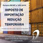 Portaria SECINT n° 390/2019 – Imposto de Importação – Redução Temporária