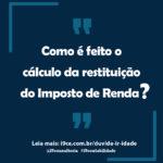 Dúvida: Como é feito o cálculo da restituição do Imposto de Renda?
