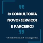 I9 Consultoria: Novos Serviços e Parceiros