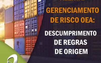 Alerta: Gerenciamento de Risco OEA – Descumprimento de Regras de Origem
