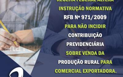 RFB altera IN para não incidir contribuição previdenciária sobre venda da produção rural