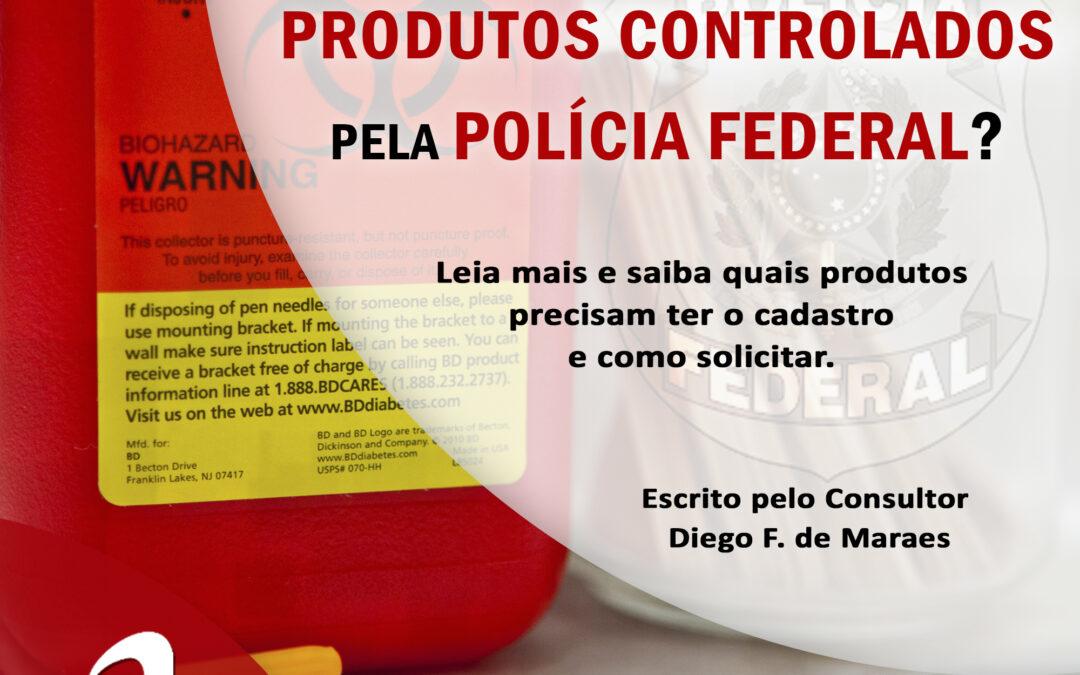 Você já ouviu falar dos Produtos Controlados pela Polícia Federal?