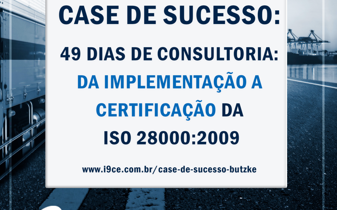 Case de Sucesso: Butzke – ISO 28000 – 49 dias de Consultoria
